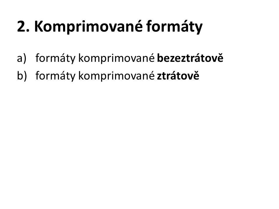 2. Komprimované formáty a)formáty komprimované bezeztrátově b)formáty komprimované ztrátově