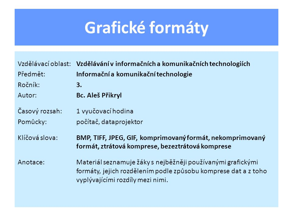 Grafické formáty Vzdělávací oblast:Vzdělávání v informačních a komunikačních technologiích Předmět:Informační a komunikační technologie Ročník:3.