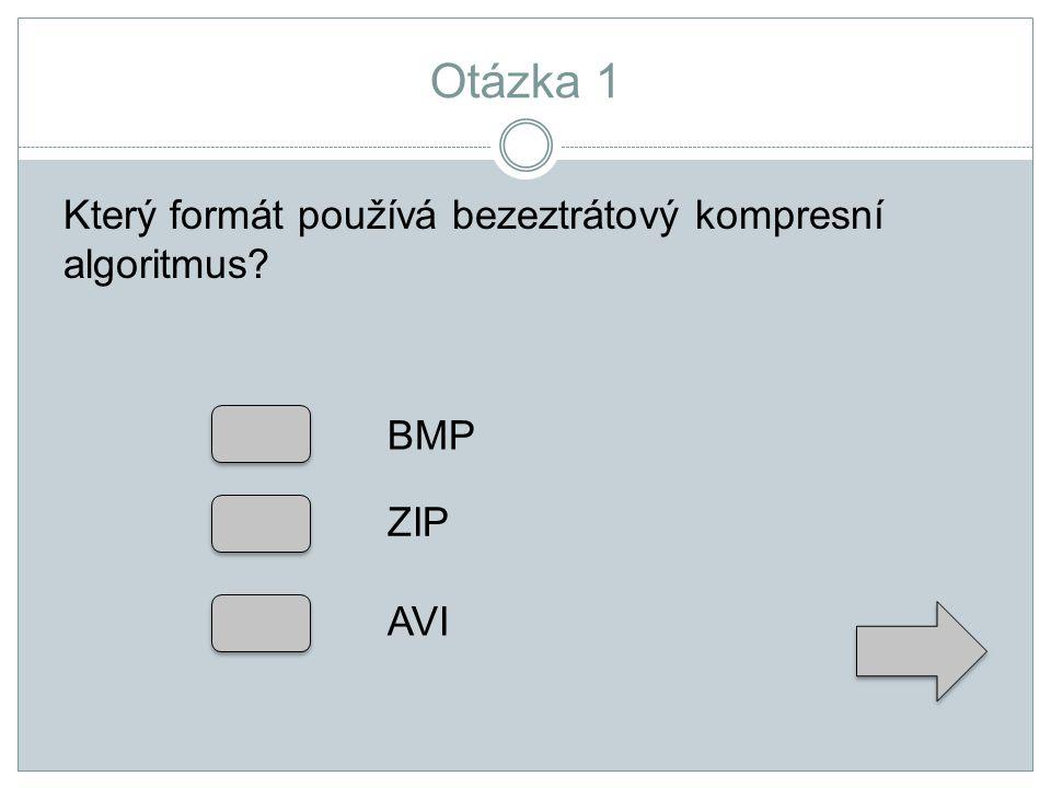 Otázka 1 Který formát používá bezeztrátový kompresní algoritmus? BMP ZIP AVI
