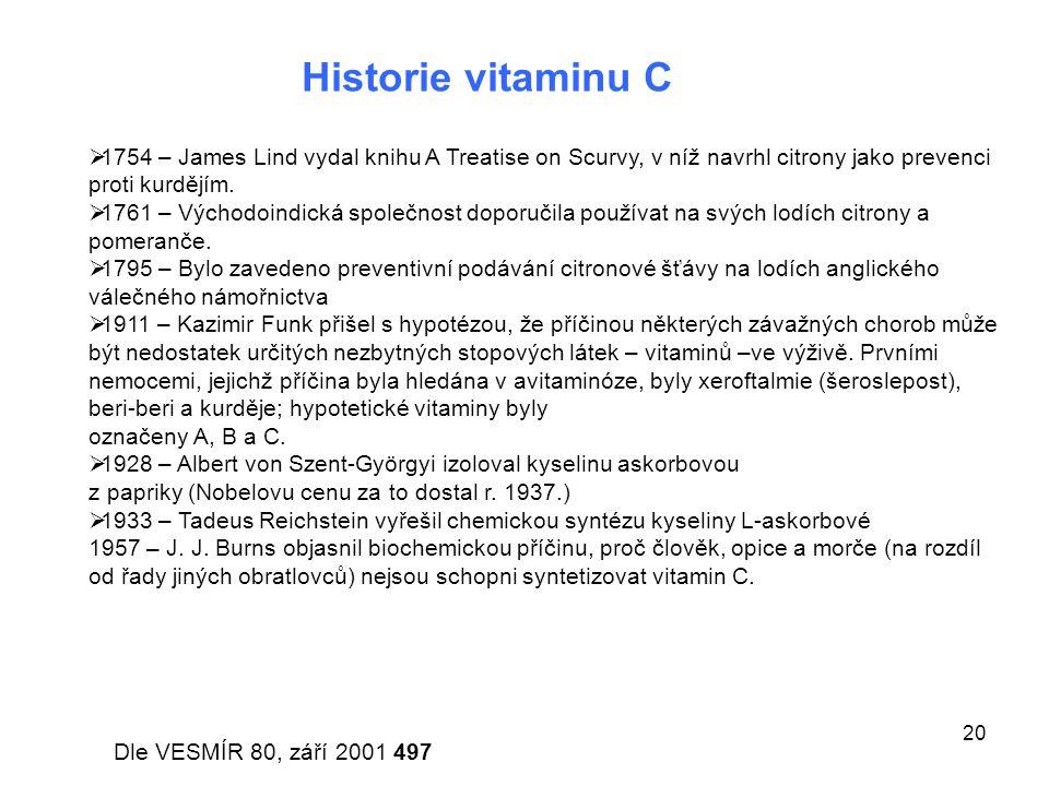 20 Historie vitaminu C  1754 – James Lind vydal knihu A Treatise on Scurvy, v níž navrhl citrony jako prevenci proti kurdějím.  1761 – Východoindick
