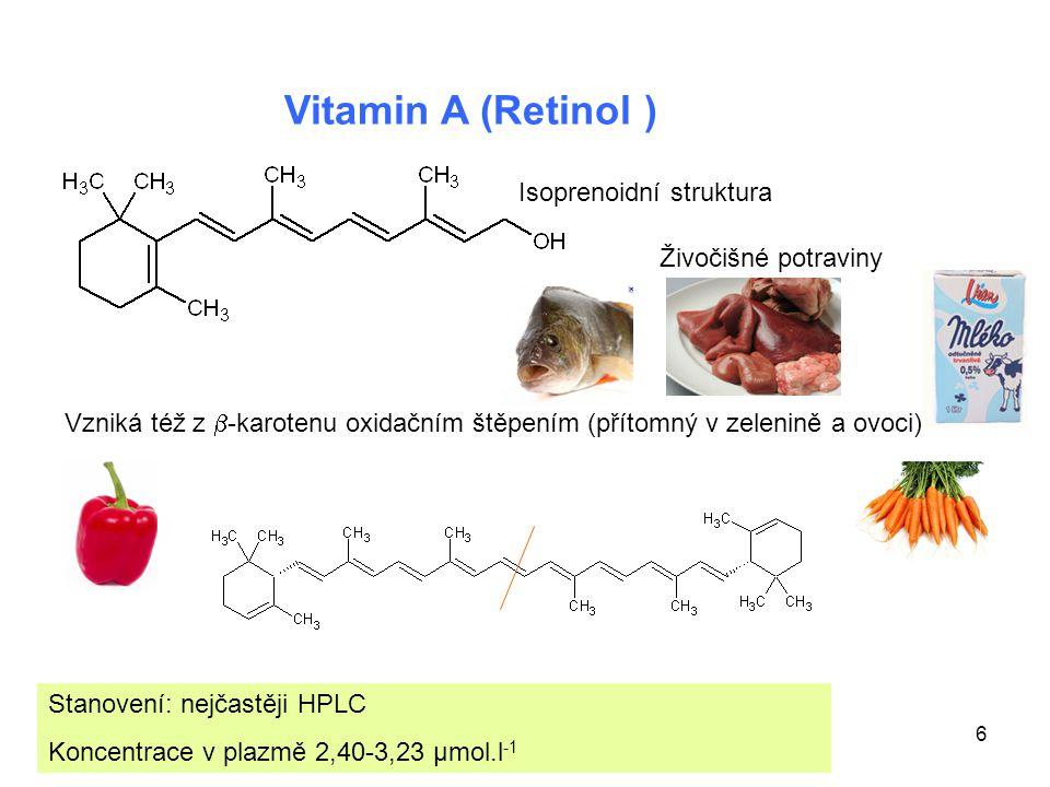6 Stanovení: nejčastěji HPLC Koncentrace v plazmě 2,40-3,23 μmol.l -1 Vitamin A (Retinol ) Isoprenoidní struktura Vzniká též z  -karotenu oxidačním š