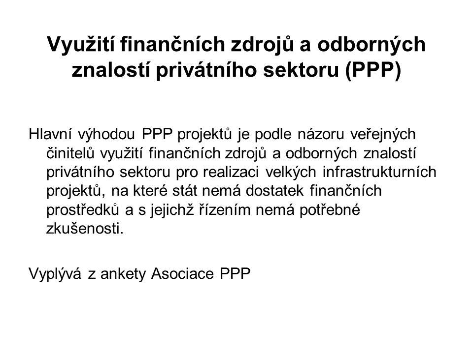 Využití finančních zdrojů a odborných znalostí privátního sektoru (PPP) Hlavní výhodou PPP projektů je podle názoru veřejných činitelů využití finančních zdrojů a odborných znalostí privátního sektoru pro realizaci velkých infrastrukturních projektů, na které stát nemá dostatek finančních prostředků a s jejichž řízením nemá potřebné zkušenosti.