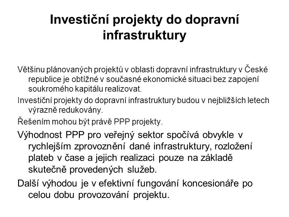 Investiční projekty do dopravní infrastruktury Většinu plánovaných projektů v oblasti dopravní infrastruktury v České republice je obtížné v současné ekonomické situaci bez zapojení soukromého kapitálu realizovat.