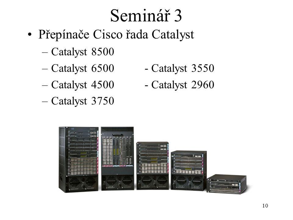 10 Seminář 3 Přepínače Cisco řada Catalyst –Catalyst 8500 –Catalyst 6500- Catalyst 3550 –Catalyst 4500- Catalyst 2960 –Catalyst 3750