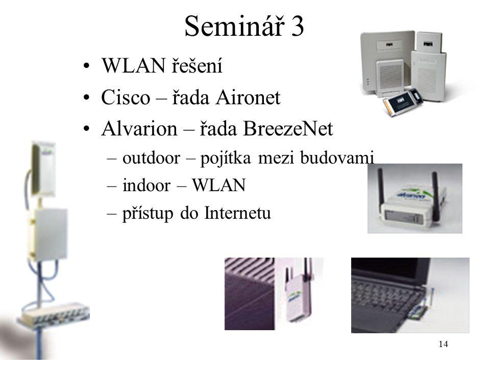 14 Seminář 3 WLAN řešení Cisco – řada Aironet Alvarion – řada BreezeNet –outdoor – pojítka mezi budovami –indoor – WLAN –přístup do Internetu