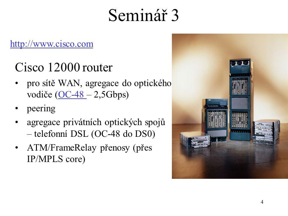 4 Seminář 3 Cisco 12000 router pro sítě WAN, agregace do optického vodiče (OC-48 – 2,5Gbps)OC-48 peering agregace privátních optických spojů – telefon