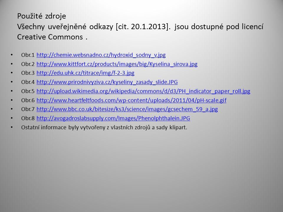 Použité zdroje Všechny uveřejněné odkazy [cit. 20.1.2013]. jsou dostupné pod licencí Creative Commons. Obr.1 http://chemie.websnadno.cz/hydroxid_sodny