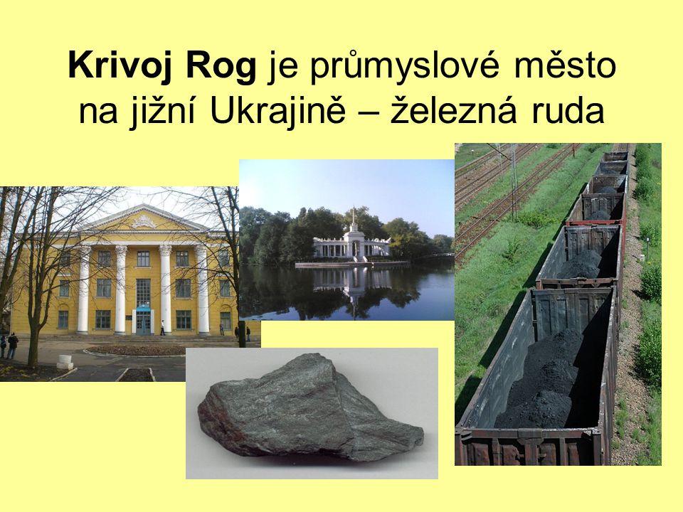 Krivoj Rog je průmyslové město na jižní Ukrajině – železná ruda