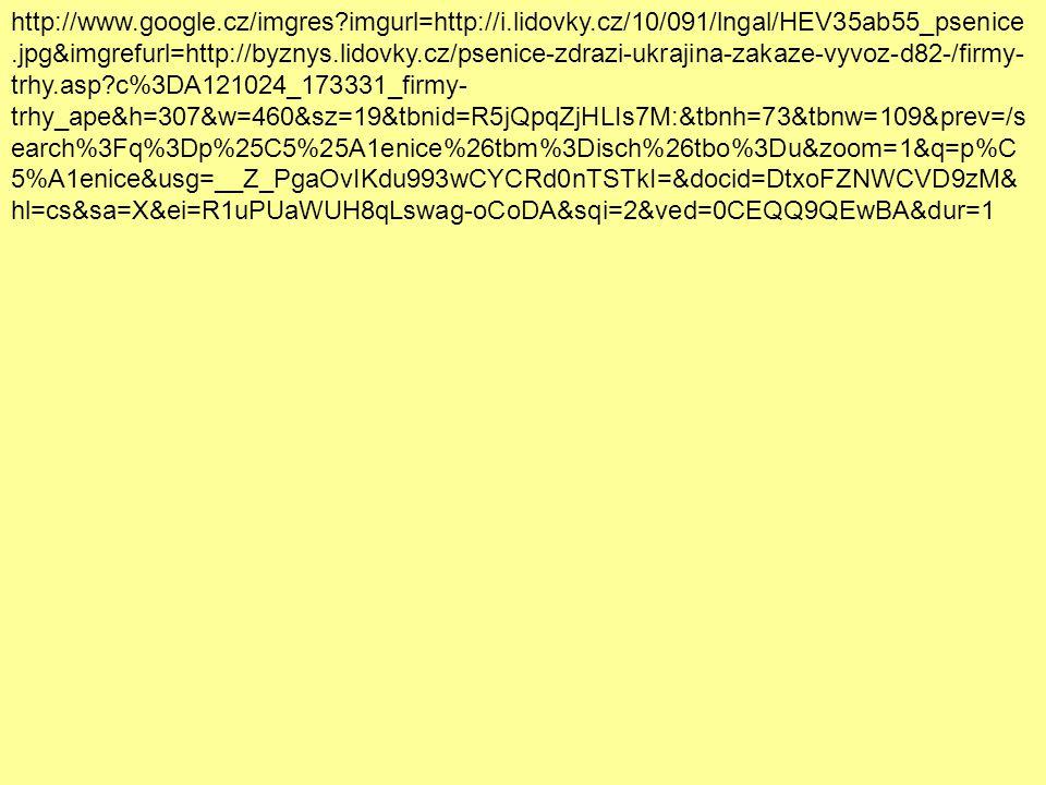 http://www.google.cz/imgres?imgurl=http://i.lidovky.cz/10/091/lngal/HEV35ab55_psenice.jpg&imgrefurl=http://byznys.lidovky.cz/psenice-zdrazi-ukrajina-zakaze-vyvoz-d82-/firmy- trhy.asp?c%3DA121024_173331_firmy- trhy_ape&h=307&w=460&sz=19&tbnid=R5jQpqZjHLIs7M:&tbnh=73&tbnw=109&prev=/s earch%3Fq%3Dp%25C5%25A1enice%26tbm%3Disch%26tbo%3Du&zoom=1&q=p%C 5%A1enice&usg=__Z_PgaOvIKdu993wCYCRd0nTSTkI=&docid=DtxoFZNWCVD9zM& hl=cs&sa=X&ei=R1uPUaWUH8qLswag-oCoDA&sqi=2&ved=0CEQQ9QEwBA&dur=1