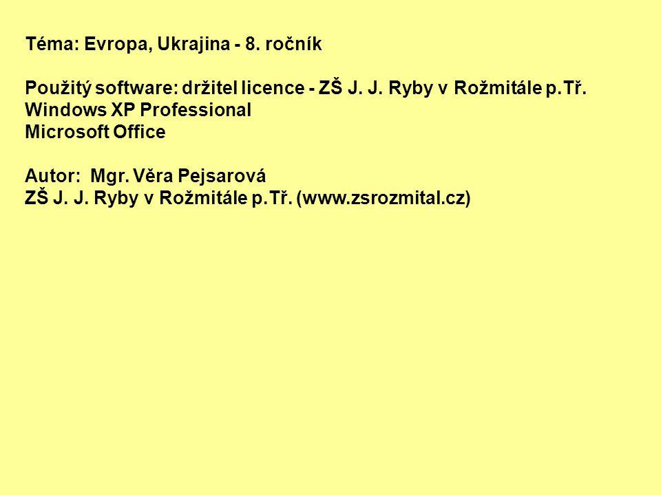 Téma: Evropa, Ukrajina - 8.ročník Použitý software: držitel licence - ZŠ J.
