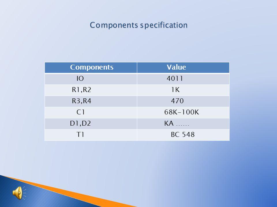 Components Value IO 4011 R1,R2 1K R3,R4 470 C1 68K-100K D1,D2 KA …… T1 BC 548