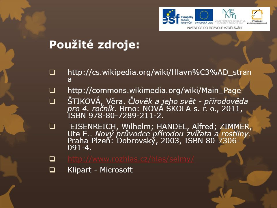 Použité zdroje:  http://cs.wikipedia.org/wiki/Hlavn%C3%AD_stran a  http://commons.wikimedia.org/wiki/Main_Page  ŠTIKOVÁ, Věra. Člověk a jeho svět -