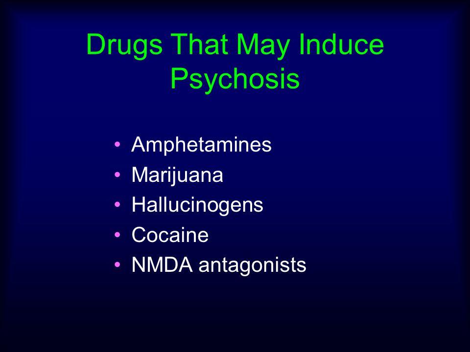Drugs That May Induce Psychosis Amphetamines Marijuana Hallucinogens Cocaine NMDA antagonists
