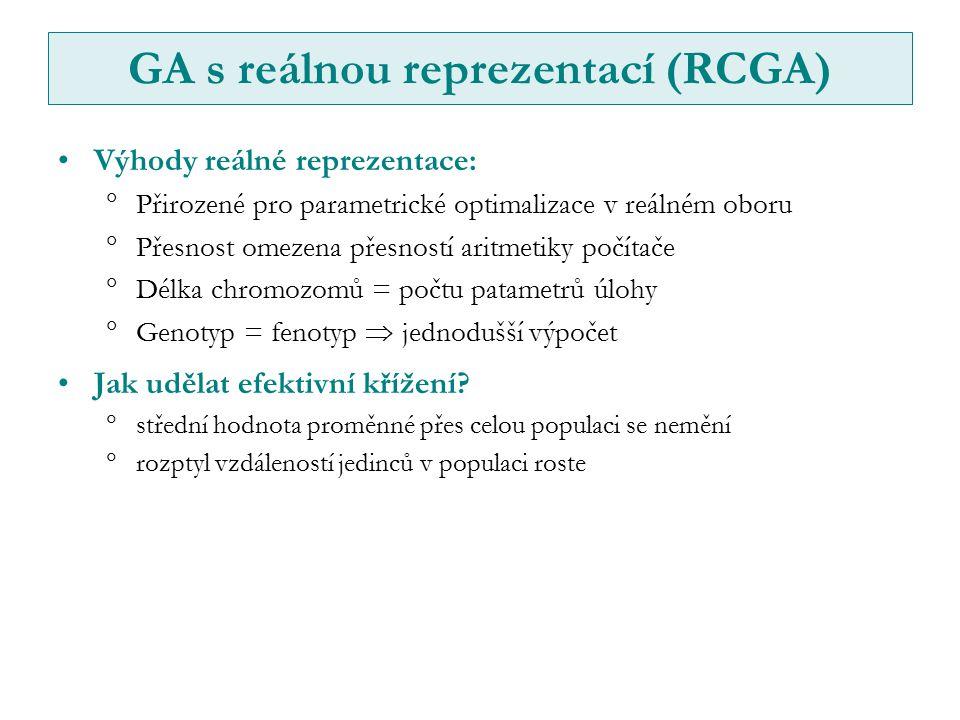 GA s reálnou reprezentací (RCGA) Výhody reálné reprezentace:  Přirozené pro parametrické optimalizace v reálném oboru  Přesnost omezena přesností aritmetiky počítače  Délka chromozomů = počtu patametrů úlohy  Genotyp = fenotyp  jednodušší výpočet Jak udělat efektivní křížení.