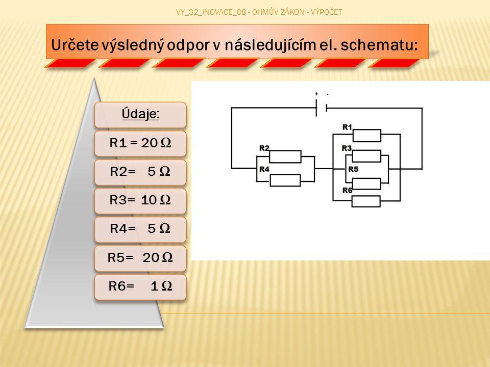 Určete výsledný odpor v následujícím el. schematu: Údaje:R1 = 20 ΩR2= 5 ΩR3= 10 ΩR4= 5 ΩR5= 20 ΩR6= 1 Ω VY_32_INOVACE_08 - OHMŮV ZÁKON - VÝPOČET