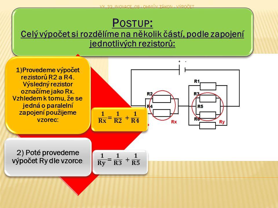3) Pokračujeme ve výpočtu paralelního zapojení zbývajících rezistorů R1, Ry a R6 dle vzorce: VY_32_INOVACE_08 - OHMŮV ZÁKON - VÝPOČET