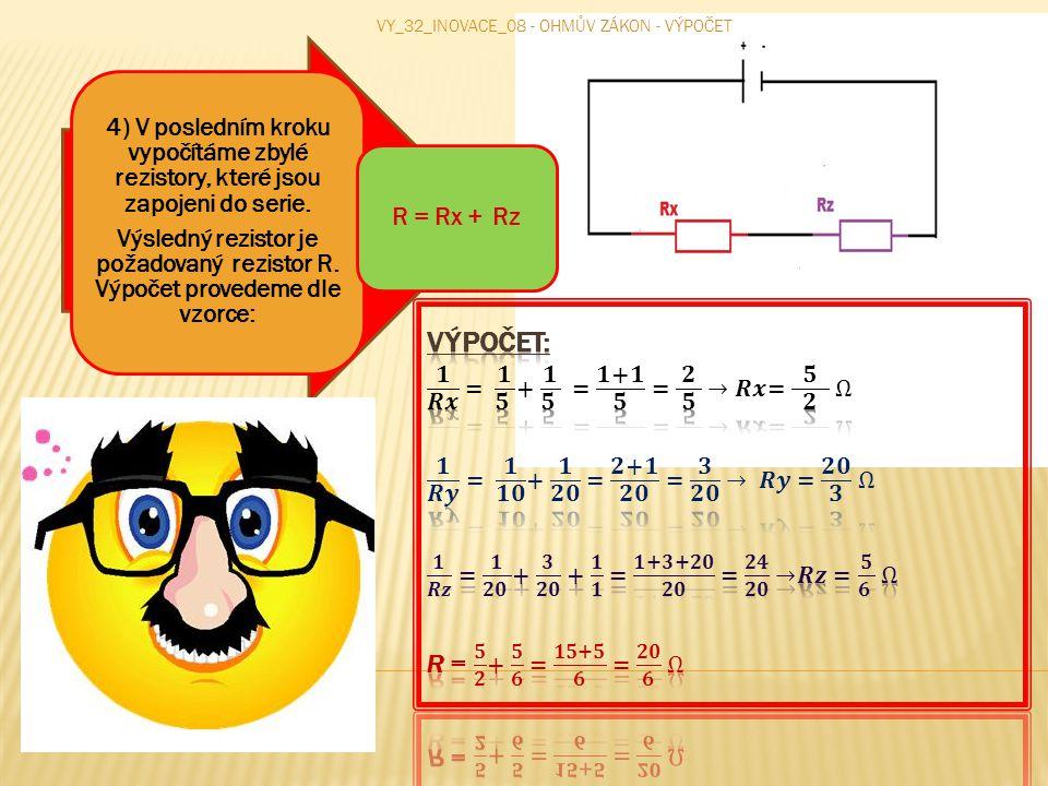 4) V posledním kroku vypočítáme zbylé rezistory, které jsou zapojeni do serie. Výsledný rezistor je požadovaný rezistor R. Výpočet provedeme dle vzorc