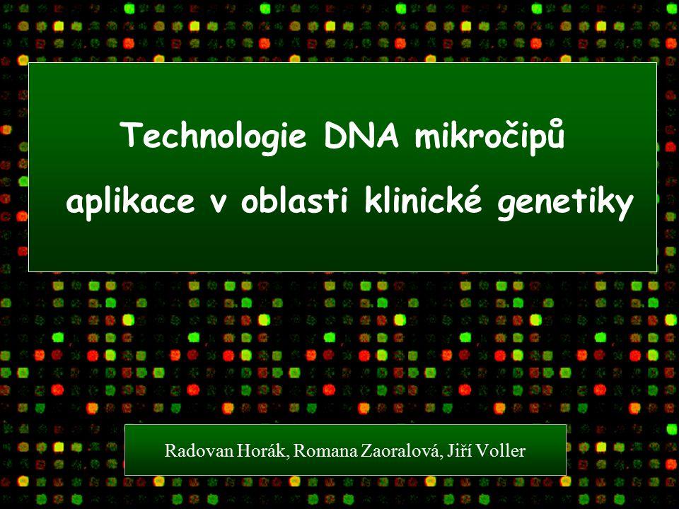 Radovan Horák, Romana Zaoralová, Jiří Voller Technologie DNA mikročipů aplikace v oblasti klinické genetiky