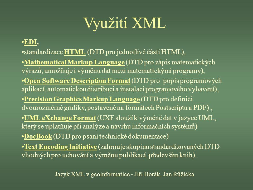 Využití XML Jazyk XML v geoinformatice - Jiří Horák, Jan Růžička EDI, standardizace HTML (DTD pro jednotlivé části HTML), Mathematical Markup Language