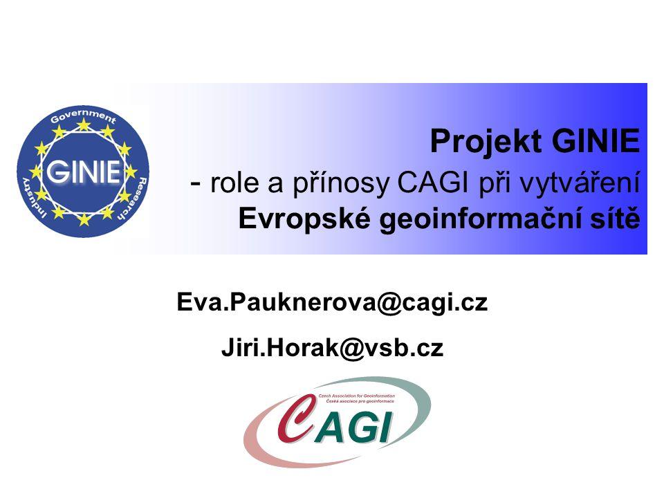 Eva.Pauknerova@cagi.cz Jiri.Horak@vsb.cz Projekt GINIE - role a přínosy CAGI při vytváření Evropské geoinformační sítě