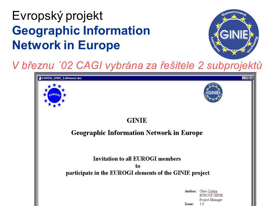 Evropský projekt Geographic Information Network in Europe V březnu ´02 CAGI vybrána za řešitele 2 subprojektů