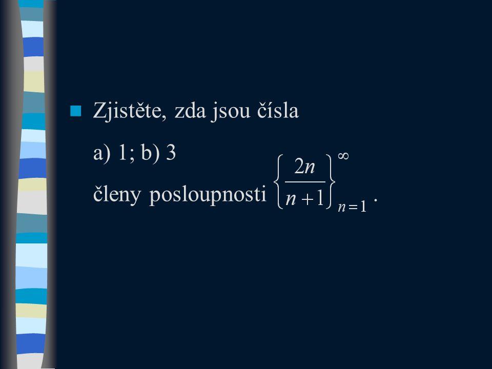Zjistěte, zda jsou čísla a) 1; b) 3 členy posloupnosti.