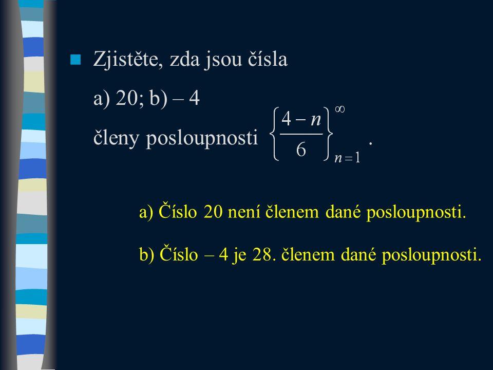 Zjistěte, zda jsou čísla a) 20; b) – 4 členy posloupnosti. a) Číslo 20 není členem dané posloupnosti. b) Číslo – 4 je 28. členem dané posloupnosti.