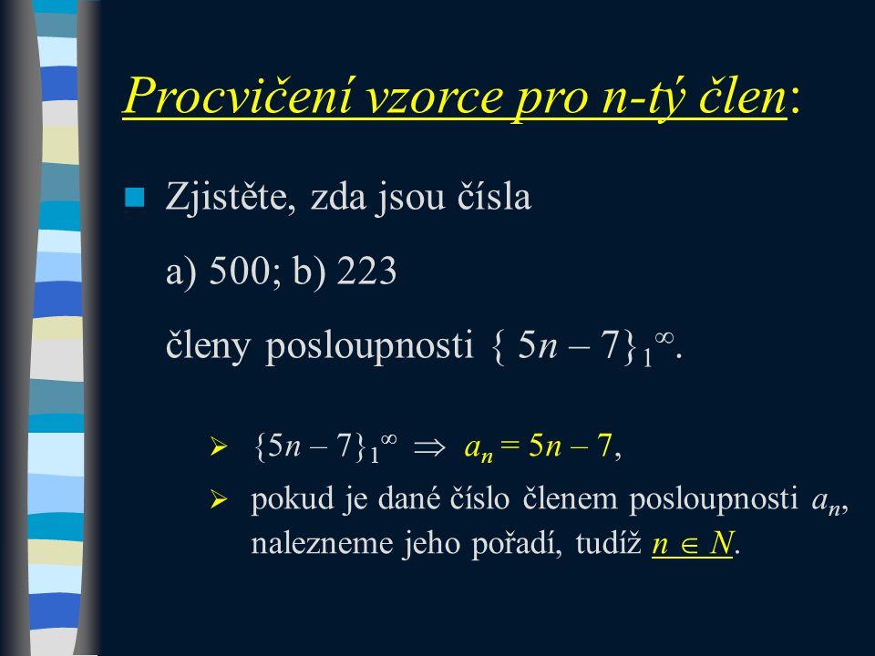 Zjistěte, zda jsou čísla a) 500; b) 223 členy posloupnosti { 5n – 7} 1 ∞.  {5n – 7} 1 ∞  a n = 5n – 7,  pokud je dané číslo členem posloupnosti a n