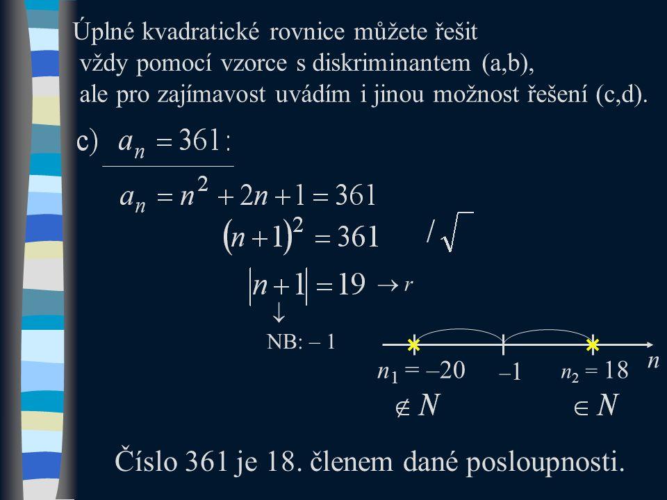 Úplné kvadratické rovnice můžete řešit vždy pomocí vzorce s diskriminantem (a,b), ale pro zajímavost uvádím i jinou možnost řešení (c,d). Číslo 361 je