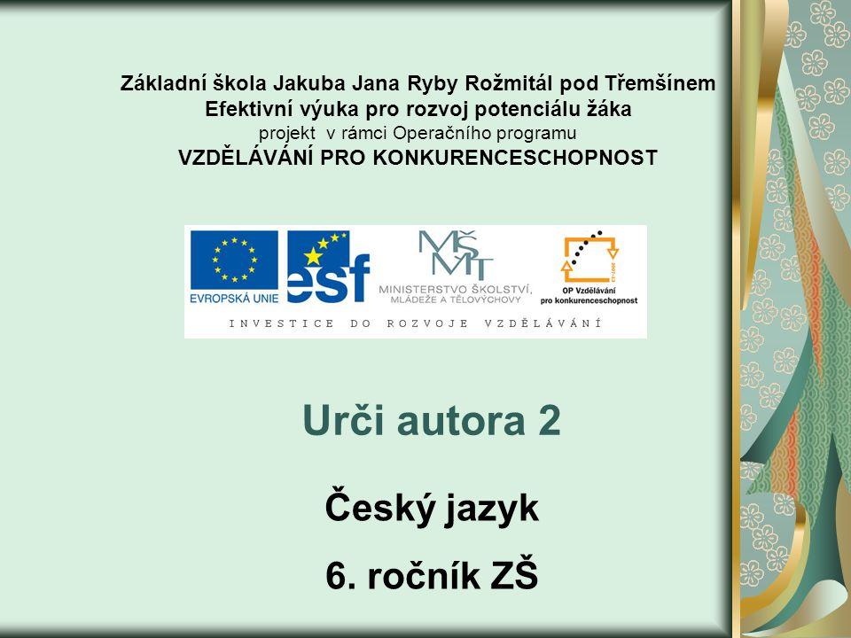 Urči autora 2 6.ročník ZŠ Použitý software: držitel licence - ZŠ J.