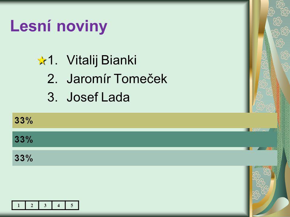 Lesní noviny 12345 1.Vitalij Bianki 2.Jaromír Tomeček 3.Josef Lada