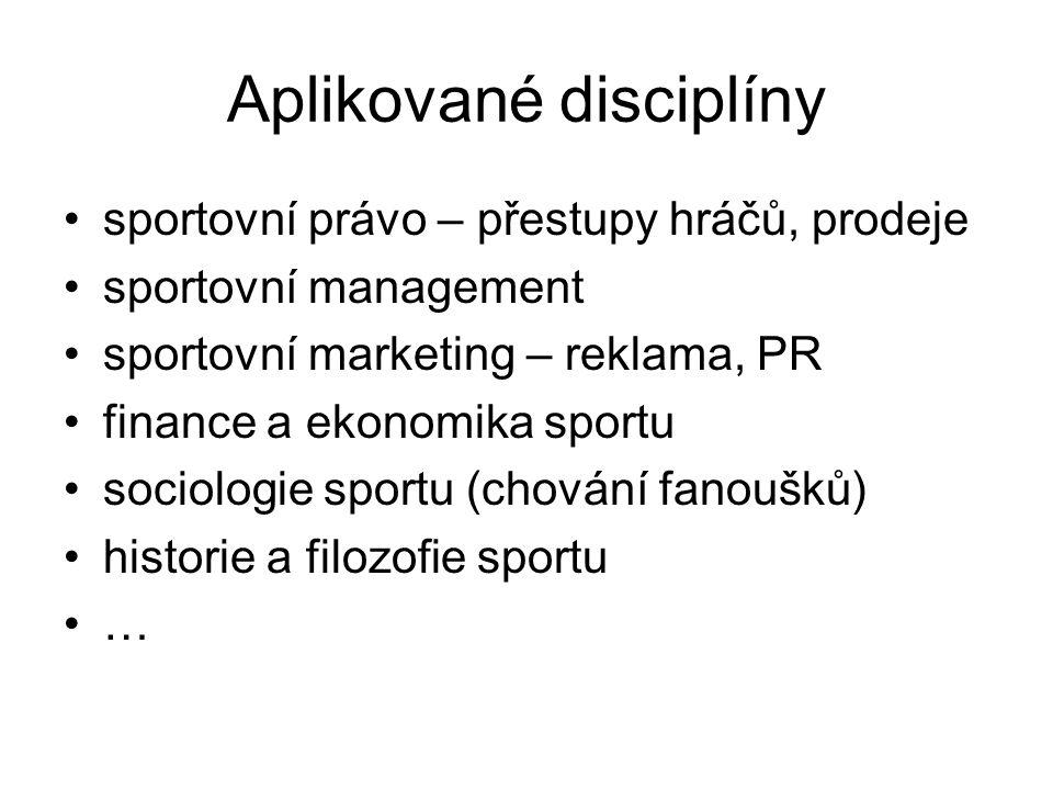 Aplikované disciplíny sportovní právo – přestupy hráčů, prodeje sportovní management sportovní marketing – reklama, PR finance a ekonomika sportu soci