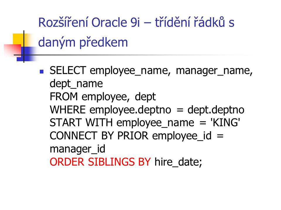Rozšíření Oracle 9i – třídění řádků s daným předkem SELECT employee_name, manager_name, dept_name FROM employee, dept WHERE employee.deptno = dept.dep