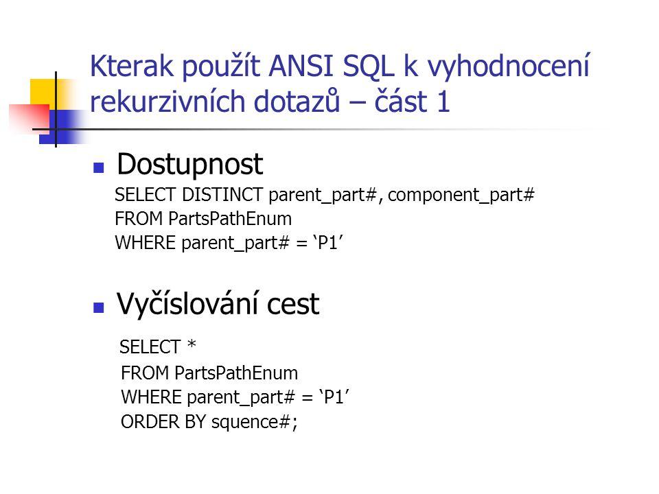Kterak použít ANSI SQL k vyhodnocení rekurzivních dotazů – část 1 Dostupnost SELECT DISTINCT parent_part#, component_part# FROM PartsPathEnum WHERE pa