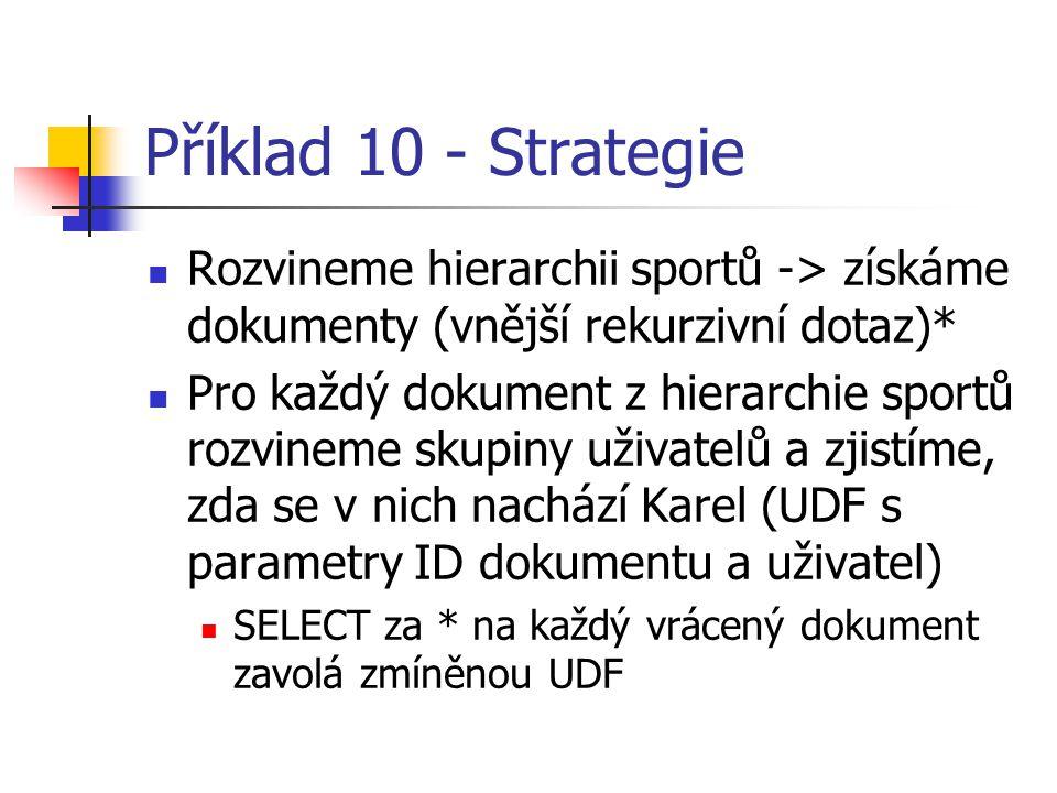 Příklad 10 - Strategie Rozvineme hierarchii sportů -> získáme dokumenty (vnější rekurzivní dotaz)* Pro každý dokument z hierarchie sportů rozvineme sk