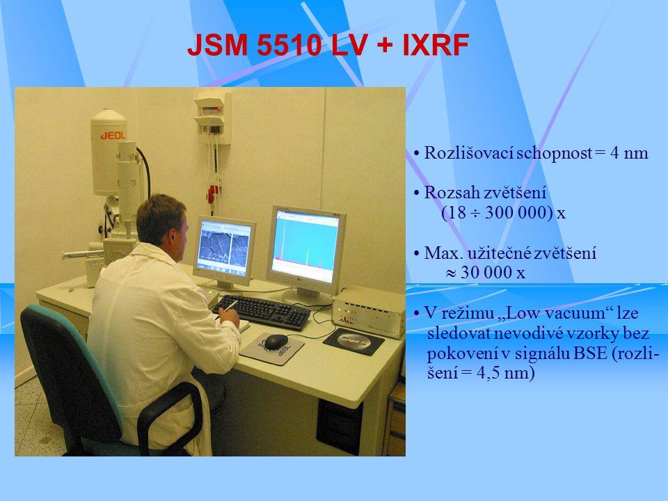 JSM 5510 LV + IXRF Rozlišovací schopnost = 4 nm Rozsah zvětšení (18  300 000) x Max.