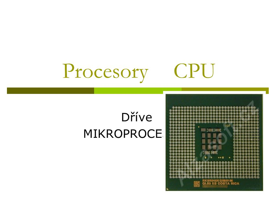 Procesory CPU Dříve MIKROPROCESORY