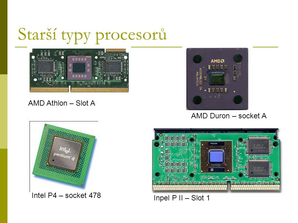 Starší typy procesorů AMD Athlon – Slot A AMD Duron – socket A Intel P4 – socket 478 Inpel P II – Slot 1