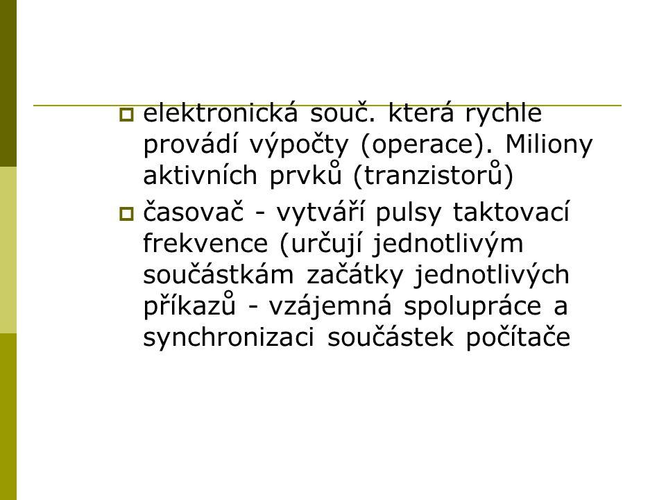  elektronická souč. která rychle provádí výpočty (operace).