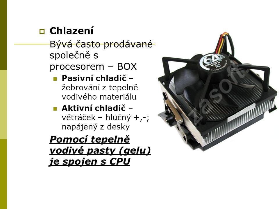  Chlazení Bývá často prodávané společně s procesorem – BOX Pasivní chladič – žebrování z tepelně vodivého materiálu Aktivní chladič – větráček – hlučný +,-; napájený z desky Pomocí tepelně vodivé pasty (gelu) je spojen s CPU