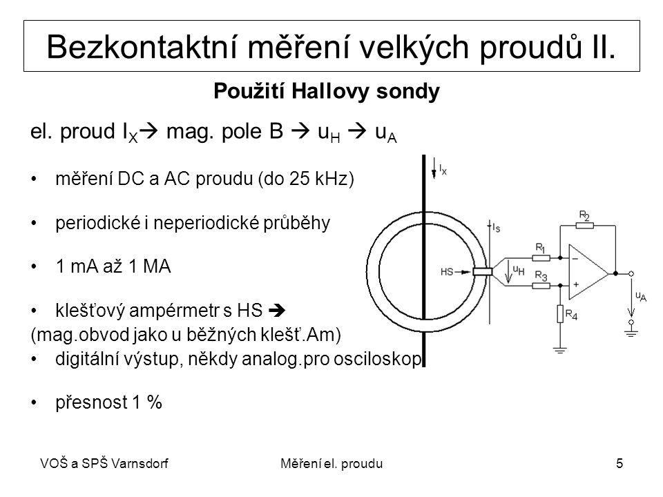VOŠ a SPŠ VarnsdorfMěření el. proudu5 Bezkontaktní měření velkých proudů II. Použití Hallovy sondy el. proud I X  mag. pole B  u H  u A měření DC a