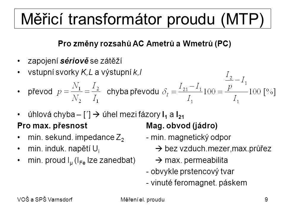 VOŠ a SPŠ VarnsdorfMěření el. proudu9 Měřicí transformátor proudu (MTP) Pro změny rozsahů AC Ametrů a Wmetrů (PC) zapojení sériově se zátěží vstupní s