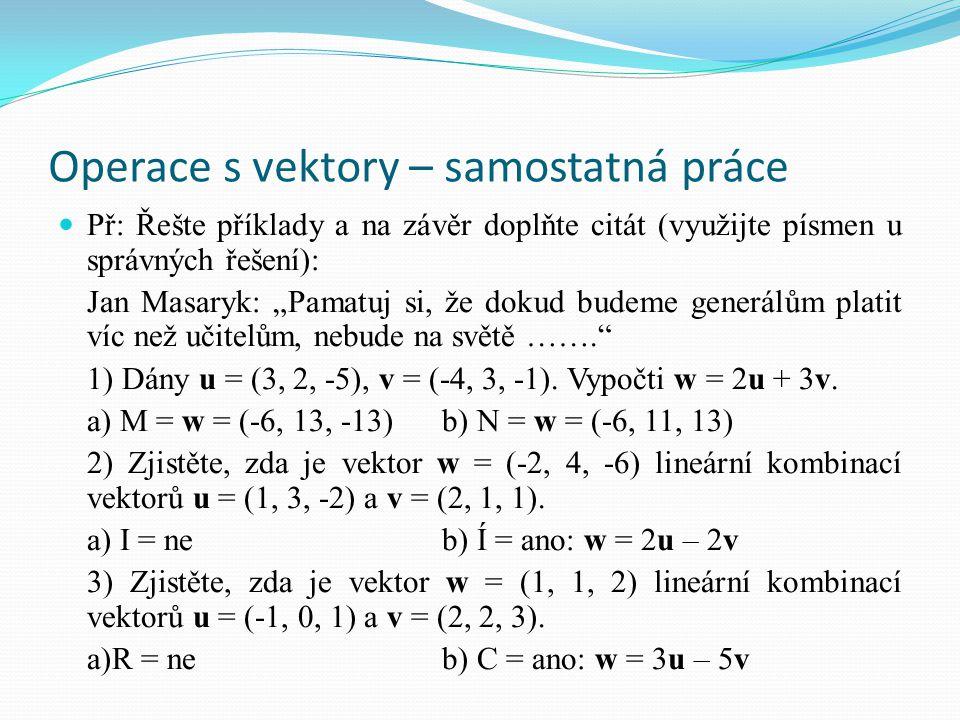 """Operace s vektory – samostatná práce Př: Řešte příklady a na závěr doplňte citát (využijte písmen u správných řešení): Jan Masaryk: """"Pamatuj si, že do"""