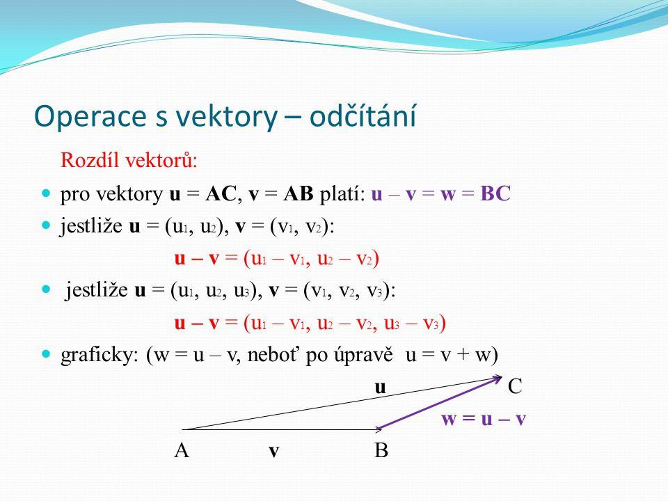 Operace s vektory – odčítání Rozdíl vektorů: pro vektory u = AC, v = AB platí: u – v = w = BC jestliže u = (u 1, u 2 ), v = (v 1, v 2 ): u – v = (u 1