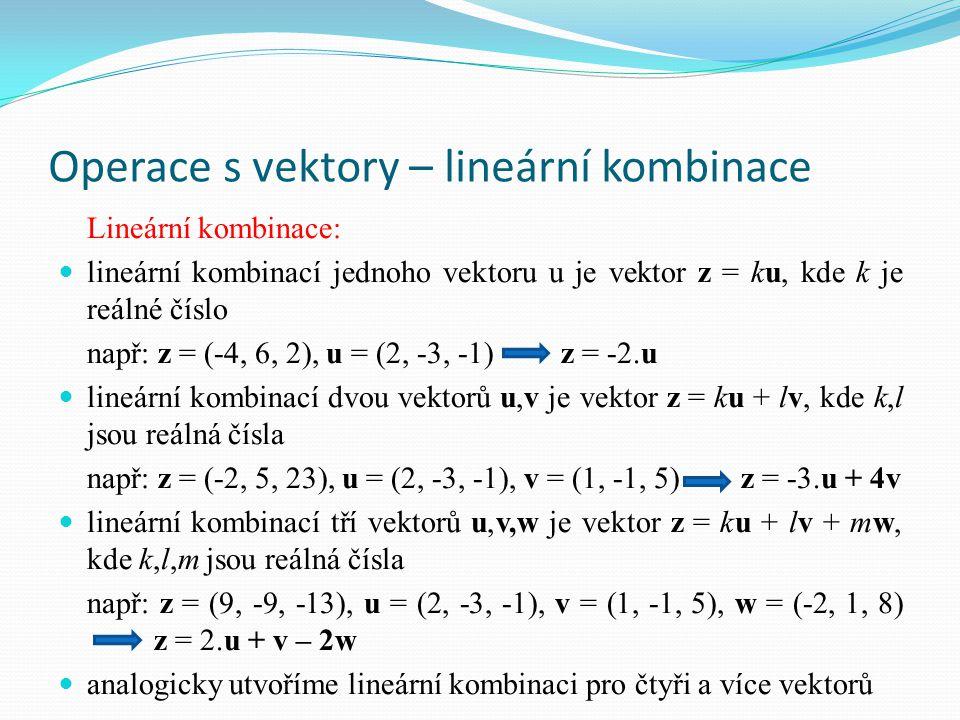 Operace s vektory – lineární kombinace Lineární kombinace: lineární kombinací jednoho vektoru u je vektor z = ku, kde k je reálné číslo např: z = (-4,