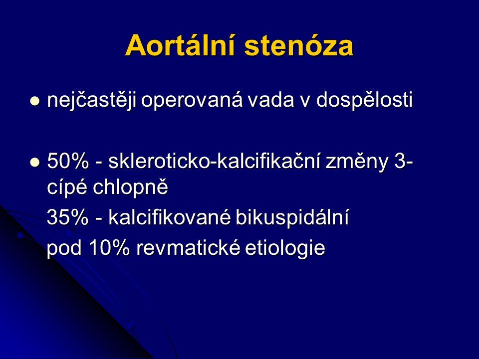 Aortální stenóza nejčastěji operovaná vada v dospělosti nejčastěji operovaná vada v dospělosti 50% - skleroticko-kalcifikační změny 3- cípé chlopně 50% - skleroticko-kalcifikační změny 3- cípé chlopně 35% - kalcifikované bikuspidální 35% - kalcifikované bikuspidální pod 10% revmatické etiologie pod 10% revmatické etiologie