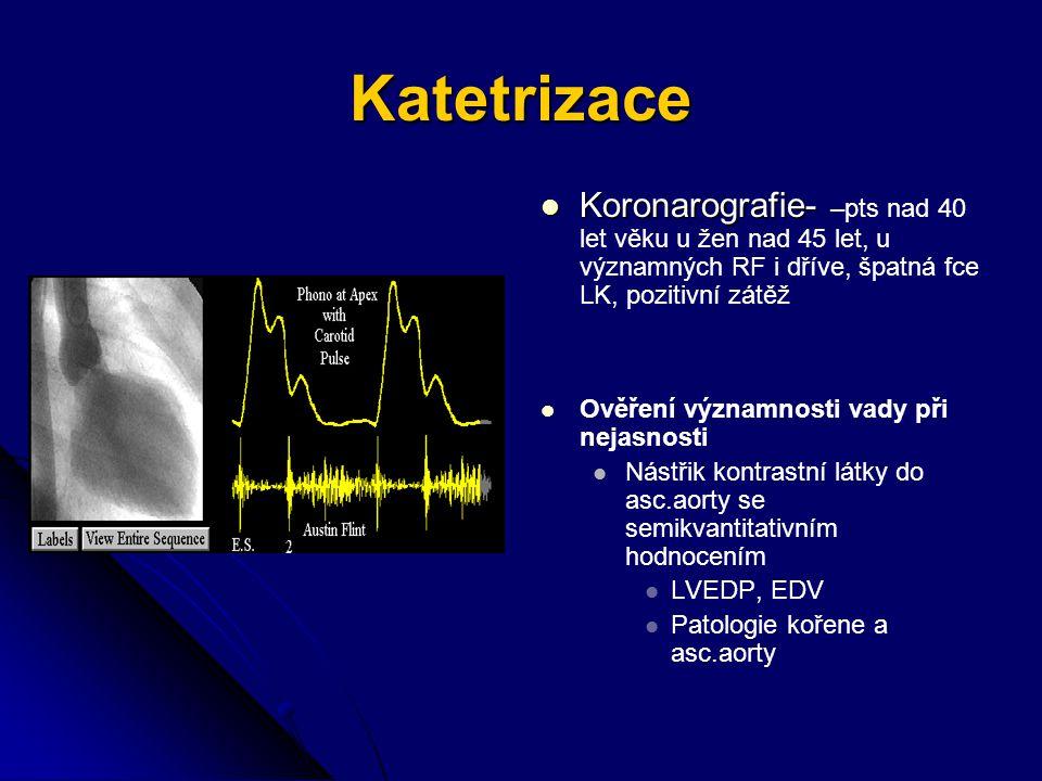Katetrizace Koronarografie- Koronarografie- –pts nad 40 let věku u žen nad 45 let, u významných RF i dříve, špatná fce LK, pozitivní zátěž Ověření významnosti vady při nejasnosti Nástřik kontrastní látky do asc.aorty se semikvantitativním hodnocením LVEDP, EDV Patologie kořene a asc.aorty