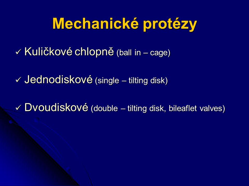 Mechanické protézy Kuličkové chlopně (ball in – cage) Kuličkové chlopně (ball in – cage) Jednodiskové (single – tilting disk) Jednodiskové (single – tilting disk) Dvoudiskové (double – tilting disk, bileaflet valves) Dvoudiskové (double – tilting disk, bileaflet valves)