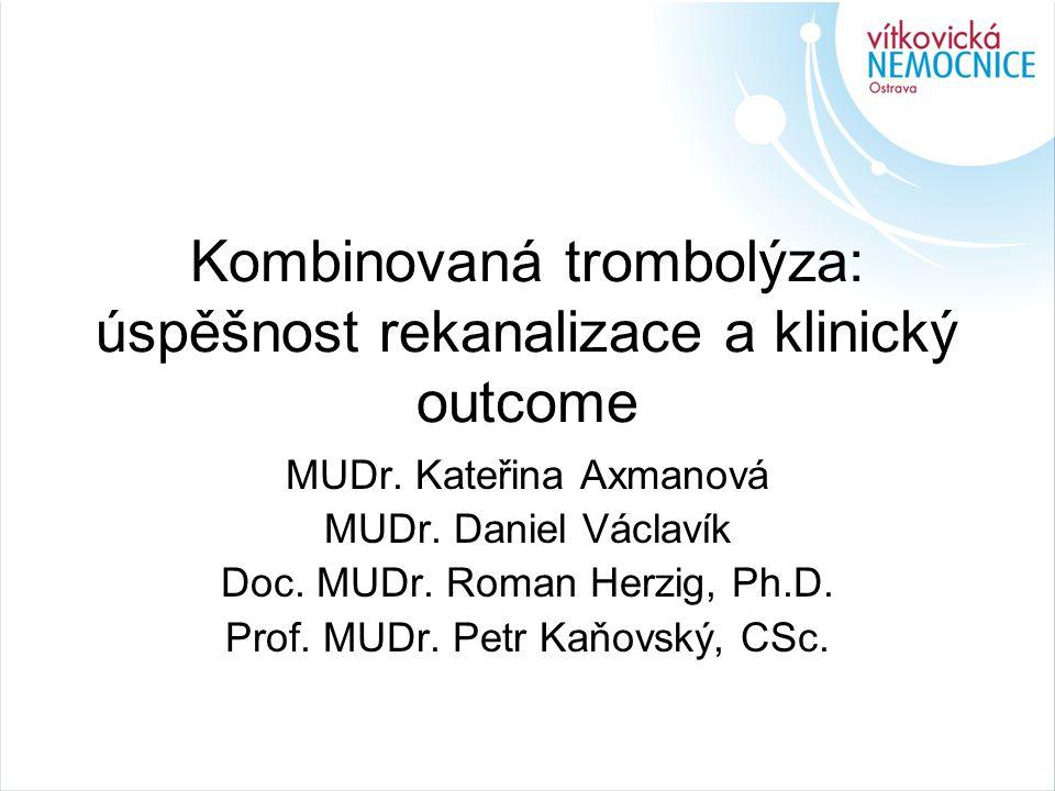 Kombinovaná trombolýza: úspěšnost rekanalizace a klinický outcome MUDr.