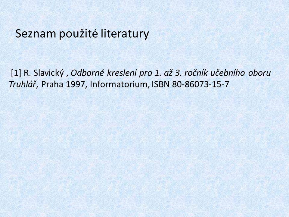 Seznam použité literatury [1] R.Slavický, Odborné kreslení pro 1.